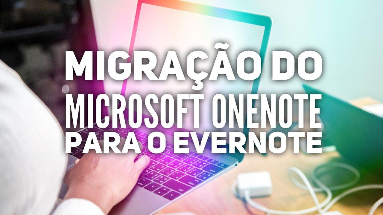 [Onenote para Evernote] Como Migrar seus Documentos do OneNote para o Evernote