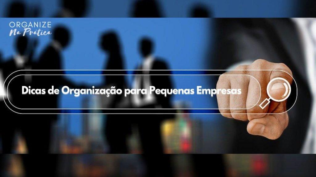 dicas de orçanização para pequenas empresas
