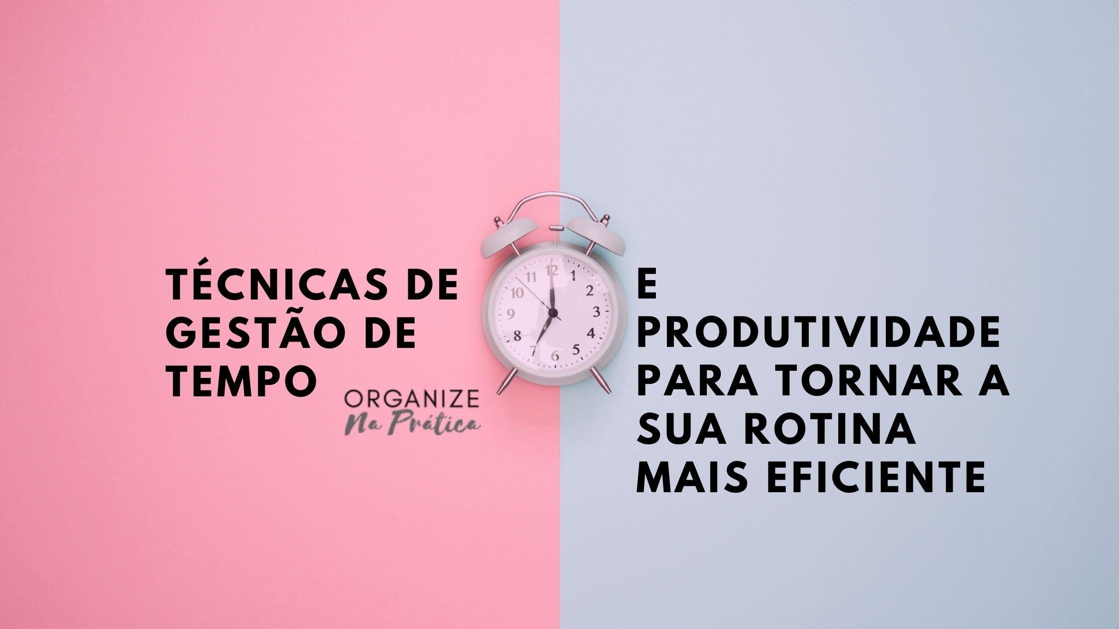 3 técnicas de gestão de tempo e produtividade para melhorar sua rotina
